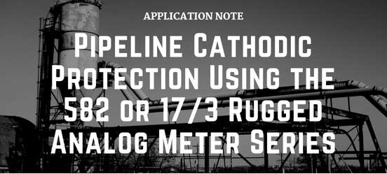 Pipeline Cathodic Protection Using the 582 or 17/3 Rugged Analog Meter Series