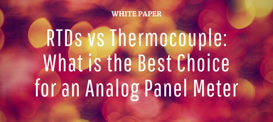 RTD vs Thermocouple: What is the Best Choice for an Analog Panel Meter?