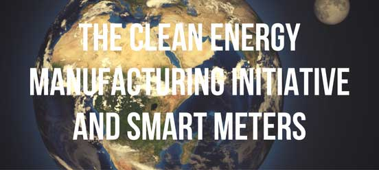 The Clean Energy Manufacturing Initiative and Smart Meters