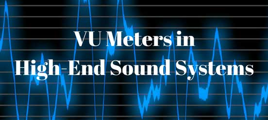 VU Meters in High-End Sound Systems